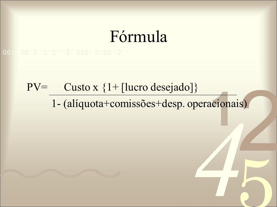 Fórmula PV= Custo x {1+ [lucro desejado]}